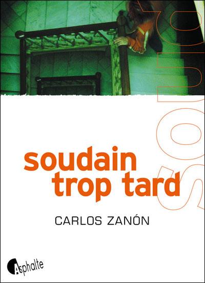 #17-Claque de la rentrée littéraire : Soudain trop tard de Carlos Zanon